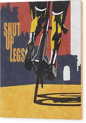 Shut Up Legs Tour De France Poster Wood Print by Sassan Filsoof