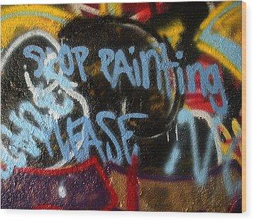 Stop Painting Please Graffiti Baltimore Maryland Wood Print by Wayne Higgs