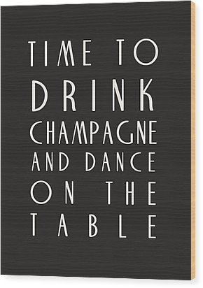 Time To Drink Champagne Wood Print by Georgia Fowler