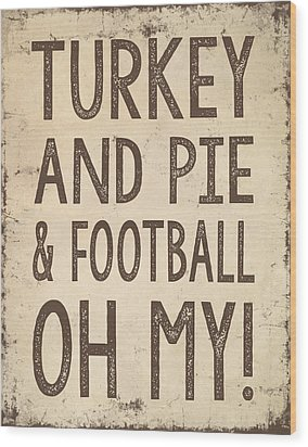 Turkey And Pie And Football Oh My Wood Print by Jaime Friedman