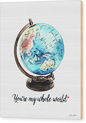 Vintage Globe Love You're My Whole World Wood Print by Laura Row