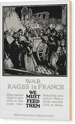 War Rages In France - We Must Feed Them Wood Print by War Is Hell Store