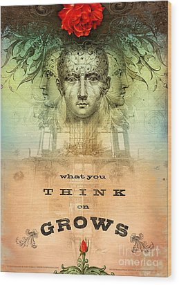 What You Think On Grows Wood Print by Silas Toball