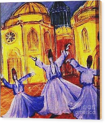 Whirling Dervishes 2 Wood Print by Duygu Kivanc