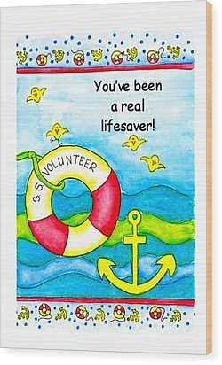 You Have Been A Real Lifesaver Wood Print by Karon Melillo DeVega