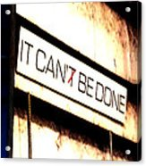 It Can Be Done  Acrylic Print by Mark Moore