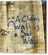 A Clean Wall Is A Sad Wall Acrylic Print by Patricia Januszkiewicz