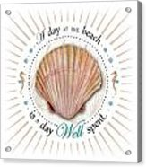 A Day At The Beach Is A Day Well Spent Acrylic Print by Amy Kirkpatrick