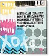 Be Strong And Courageous- Contemporary Scripture Art Acrylic Print by Linda Woods