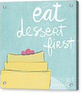 Eat Dessert First Acrylic Print by Linda Woods