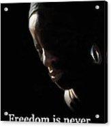 Freedom Is Never Given Acrylic Print by Ian  MacDonald