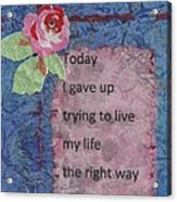 Gave Up Living Right Way - 2 Acrylic Print by Gillian Pearce