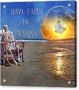Have Faith In Karma Acrylic Print by Betsy C Knapp