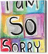 I Am So Sorry Acrylic Print by Linda Woods