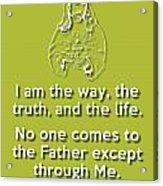 I Am The Way Green Acrylic Print by Splendid Notion Series