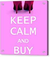 Keep Calm And Buy Shoes Acrylic Print by Natalie Kinnear