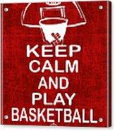 Keep Calm And Play Basketball Acrylic Print by Daryl Macintyre