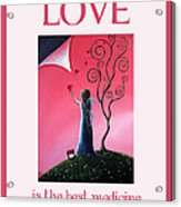 Love Is The Best Medicine By Shawna Erback Acrylic Print by Shawna Erback