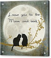 Love You To The Moon And Back Acrylic Print by Linda Lees