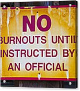 No Burnouts Sign Acrylic Print by Garry Gay