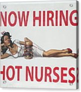 Now Hiring Hot Nurses Acrylic Print by Kay Novy