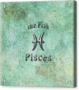 Pisces Feb 19 To March 20 Acrylic Print by Fran Riley