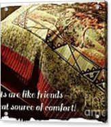 Quilts Are Like Friends A Great Source Of Comfort Acrylic Print by Barbara Griffin