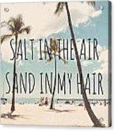 Salt In The Air Sand In My Hair Acrylic Print by Nastasia Cook