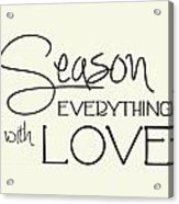 Season Everything With Love Acrylic Print by Jaime Friedman