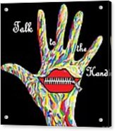 Talk To The Hand Acrylic Print by Eloise Schneider