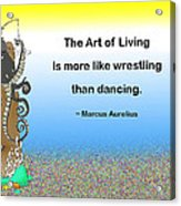 The Art Of Living Acrylic Print by Mike Flynn