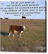 We Do Not Need To Eat Animals Acrylic Print by Janice Rae Pariza