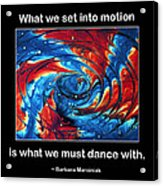 What We Set In Motion Acrylic Print by Mike Flynn