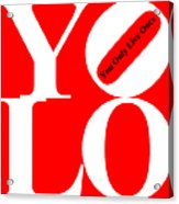 Yolo - You Only Live Once 20140125 White Red Black Acrylic Print by Wingsdomain Art and Photography