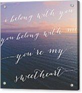 You're My Sweetheart Acrylic Print by Ariane Moshayedi