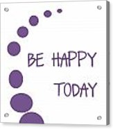 Be Happy Today In Purple Acrylic Print by Georgia Fowler