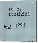 Better To Be Truthful Acrylic Print by Georgia Fowler