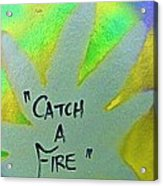 Catch A Fire Acrylic Print by Tony B Conscious
