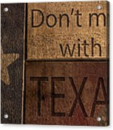 Dont Mess With Texas Acrylic Print by Kelly Rader