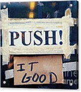 Push It Good Acrylic Print by Kim Fearheiley