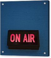 Radio Station On Air Sign Acrylic Print by Will and Deni McIntyre