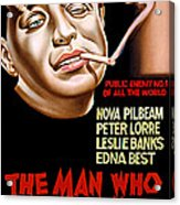 The Man Who Knew Too Much, Peter Lorre Acrylic Print by Everett