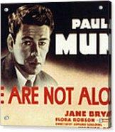 We Are Not Alone, Paul Muni, 1939 Acrylic Print by Everett