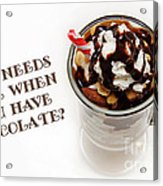 Who Needs Wine When You Have Chocolate Acrylic Print by Andee Design
