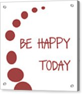 Be Happy Today In Red Acrylic Print by Georgia Fowler