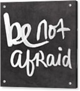 Be Not Afraid Acrylic Print by Linda Woods