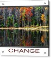 Change Inspirational Poster Art Acrylic Print by Christina Rollo