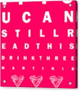 Eye Exam Chart - If You Can Read This Drink Three Martinis - Pink Acrylic Print by Wingsdomain Art and Photography