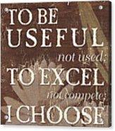 I Choose... Acrylic Print by Debbie DeWitt