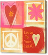 Listen To Your Heart Acrylic Print by Linda Woods